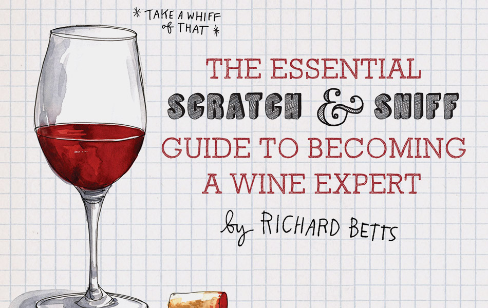 Scratch & Sniff Guide to Becoming a Wine Expert