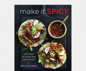 Make It Spicy: More than 50 Recipes that Pack a Punch