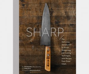 Sharp: The Definitive Guide to Knives, Knife Care, and Cutting Techniques